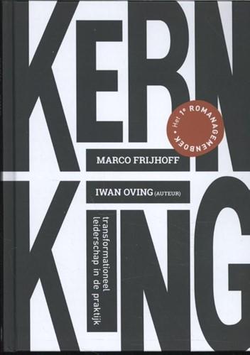 Kern = king -Transformationeel leiderschap in de praktijk Frijhoff, Marco