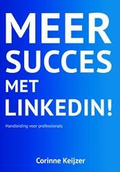 Meer succes met LinkedIn! -handleiding voor professionals inclusief uitleg Sales Naviga Keijzer, Corinne
