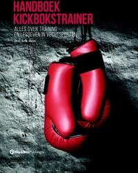 Handboek Kickbokstrainer -alles over training en lesgeve n in vechtsporten Hein, Erik