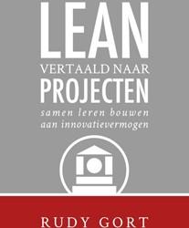 Lean vertaald naar projecten -samen leren bouwen aan innovat ievermogen Gort, Rudy