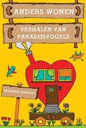 Anders wonen -verhalen van paradijsvogels Hartog, Marleen