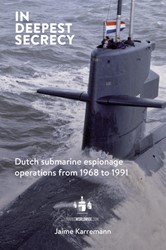 In deepest secrecy -Dutch submarine espionage oper ations from 1968 to 1991 Karremann, Jaime