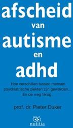 Afscheid van autisme en adhd -hoe verschillen tussen mensen psychiatrische ziekten zijn ge Duker, Pieter