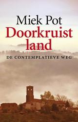 Doorkruist land -de contemplatieve weg Pot, Miek