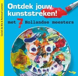 Ontdek jouw kunststreken -met 7 Hollandse meesters Bie, Ceciel de