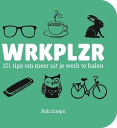 WRKPLZR -101 tips om meer uit je werk t e halen Koops, Rob