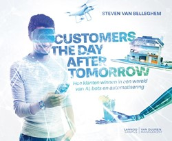 Customers the day after tomorrow -Hoe in een wereld van AI, bots en automatisering Belleghem, Steven Van
