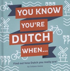 YOU KNOW YOU'RE DUTCH, WHEN... COLLEEN GESKE