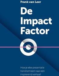 De Impact Factor -hoe je elke presentatie transf ormeert naar een inspirerend v Leer, Frank van