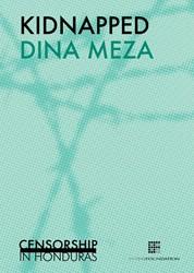 Kidnapped -censorship in Honduras Meza, Dina