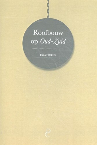 Roofbouw in Oud-Zuid -Bouwpraktijk en politiek in Am sterdam Dekker, Rudolf