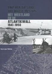 Van glazen stad tot Duitse vesting -Het Westland en de Atlantikwal l 1941-1950 Mellink, Geert-Jan