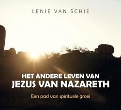 Het andere leven van Jezus van Nazareth -Een pad van spirituele groei Schie, Lenie van