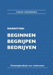 Marketing: beginnen, begrijpen, bedrijve -Marketinghandboek voor onderne men Roemersma, Yoram