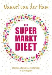 Het SuperMarkt Dieet -Slanker, sterker en stralender in 15 dagen Ham, Nannet van der