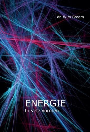 Energie -in vele vormen Braam, Wim