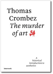 The murder of art -a historical introduction to t he aesthetics Crombez, Thomas