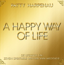 A Happy Way of Life -De lifestyle en zeven wetten v an meditatie Harpenau, Patty