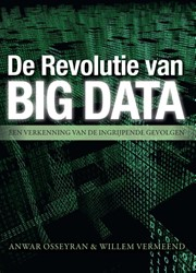 De revolutie van big data  Een verkennin -een verkenning van de ingrijpe nde gevolgen Vermeend, Willem