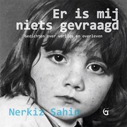Er was mij niets gevraagd -gedichten over verlies en over leven Sahin, Nerkiz