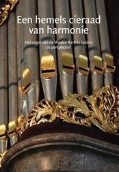 Een hemels cieraad van harmonie -het orgel van de Waalse Kerk t e Leiden in perspectief