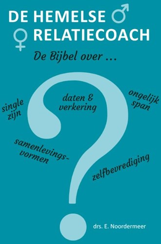 De hemelse relatiecoach -De Bijbel over single zijn, on gelijk span, daten & verke Noordermeer, E.