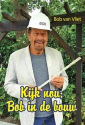 Kijk nou; Bob in de bouw Vliet, Bob van