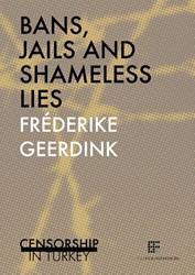 Bans, jails and shameless lies -censorship in Turkey Geerdink, Frederike