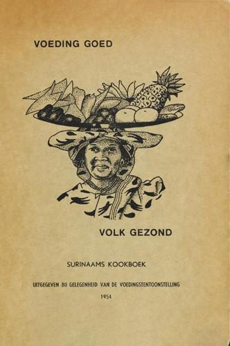 Voeding goed, Volk gezond -Surinaams kookboek Samenstellers, De