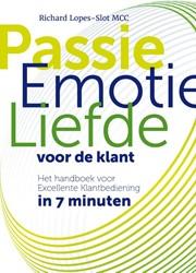 Passie, Emotie en Liefde voor de Klant -Het handboek voor Excellente K lantbediening in 7 minuten Lopes-Slot, Richard