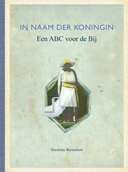 IN NAAM DER KONINGIN, een ABC voor de Bi -Een ABC voor de Bij Berendsen, Nicolette