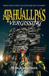 Atahuallpa's Vergissing -de verloren glans en rijkdom v an de Inca's Kamerbeek, Wim