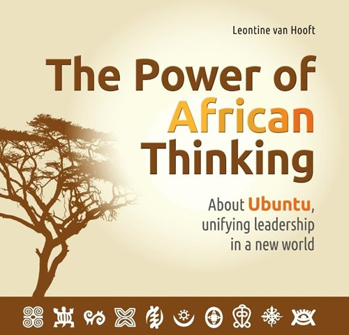 The Power of African Thinking -About Ubuntu, unifying leaders hip and a new world Hooft, Leontine van