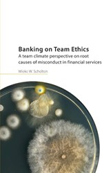 Banking on Team Ethics -A team climate perspective on root causes of misconduct in f Scholten, Wieke