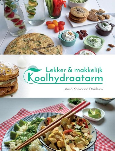 Lekker & makkelijk koolhydraatarm -de allerlekkerste recepten voo r een gezonde leefstijl Denderen, Anna-Karina van