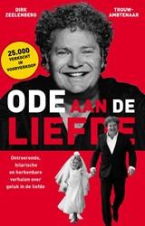 Ode aan de Liefde -ontroerende, hilarische en her kenbare verhalen over geluk in Zeelenberg, Dirk