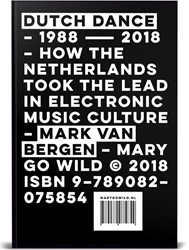 Dutch Dance -How The Netherlands took the l ead in Electronic Music Cultur Bergen, Mark van