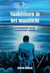 Naaktvissen in het maanlicht -een autobiografie van een ex-p rofvoetballer wannabe Habing, Harold
