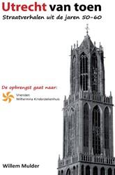 Utrecht van Toen -Straatverhalen uit de jaren 50 -60