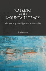 Walking up the Mountain Track -the zen Way to enlightened mus icianship Schoones, Eric