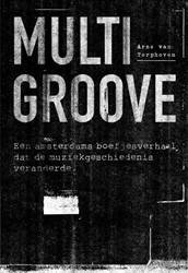 Multigroove -een Amsterdams boefjesverhaal dat de muziekgeschiedenis vera Terphoven, Arne van