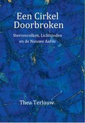 Een Cirkel Doorbroken -Sterrenvolken, Lichtsteden en de Nieuwe Aarde Terlouw, Thea