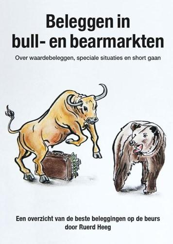 Beleggen in bull- en bearmarkten -over waardebeleggen, speciale situaties en short gaan: een o Heeg, Ruerd