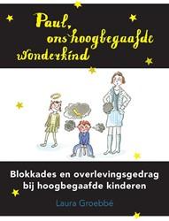 Paul, ons hoogbegaafde wonderkind -Blokkades en overlevingsgedrag bij hoogbegaafde kinderen Groebbe, Laura