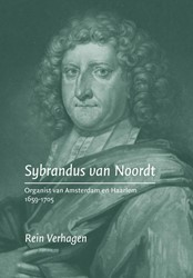 SYBRANDUS VAN NOORDT  ORGANIST VAN AMSTE -ORGANIST VAN AMSTERDAM EN HAAR LEM 1659-1705 VERHAGEN, REIN
