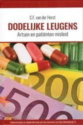 Dodelijke leugens -Artsen en patienten misleid Horst, Cf van der