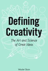 Defining Creativity -the art and science of great i deas Boon, Wouter