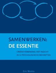 Samenwerken: de essentie -creeer verbinding met inzicht in 12 psychologische behoeften Westra, Eric