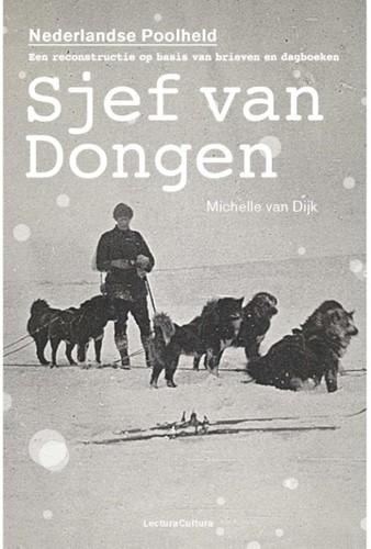 Sjef van Dongen -Nederlandse Poolheld een recon structie op basis van brieven Dijk, Michelle van