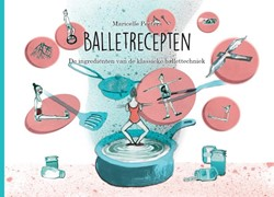 Balletrecepten -De ingredienten van de klassi eke ballettechniek Peeters, Maricelle